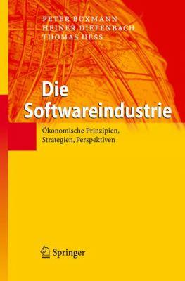 Die Softwareindustrie: Konomische Prinzipien, Strategien, Perspektiven 9783540718284