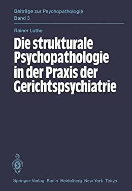 Die Strukturale Psychopathologie in Der Praxis Der Gerichtspsychiatrie 9783540138228