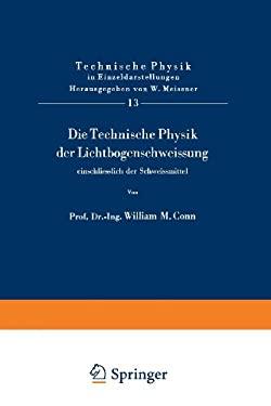 Die Technische Physik Der Lichtbogenschweiaung Einschliealich Der Schweiamittel 9783540024781