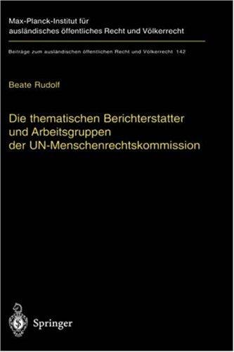 Die Thematischen Berichterstatter Und Arbeitsgruppen Der Un-Menschenrechtskommission: Ihr Beitrag Zur Fortentwicklung Des Internationalen Menschenrech 9783540668374