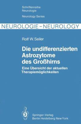 Die Undifferenzierten Astrozytome Des Grosshirns: Eine Aoebersicht Der Aktuellen Therapiemaglichkeiten 9783540113935