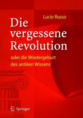 Die vergessene Revolution oder die Wiedergeburt des antiken Wissens 9783540209386