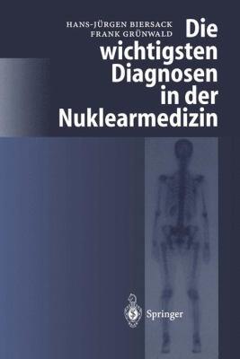 Die Wichtigsten Diagnosen in Der Nuklearmedizin 9783540619109
