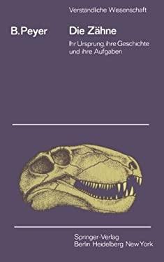 Die Zahne: Ihr Ursprung, Ihre Geschichte Und Ihre Aufgabe 9783540030683
