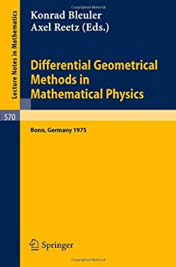 Differential Geometrical Methods in Mathematical Physics: Proceedings of the Symposium Held at the University at the University of Bonn, July 1 - 4, 1