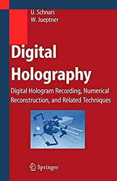 Digital Holography: Digital Hologram Recording, Numerical Reconstruction, and Related Techniques 9783540219347