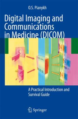 Digital Imaging and Communications in Medicine (DICOM): A Practical Introduction and Survival Guide 9783540745709