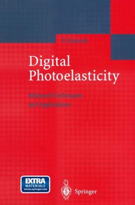 Digital Photoelasticity: Advanced Techniques and Applications 9783540667957