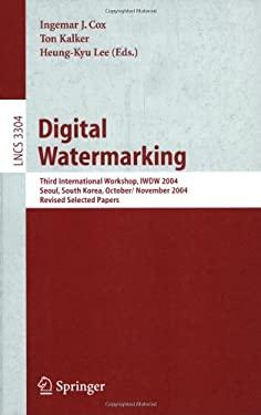 Digital Watermarking: Third International Workshop, Iwdw 2004, Seoul, Korea, October 30 - November 1, 2004, Revised Selected Papers 9783540248392