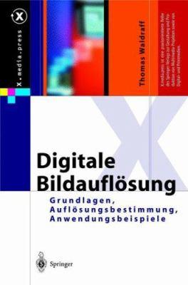 Digitale Bildauflosung: Grundlagen, Auflosungsbestimmung, Anwendungsbeispiele 9783540009696