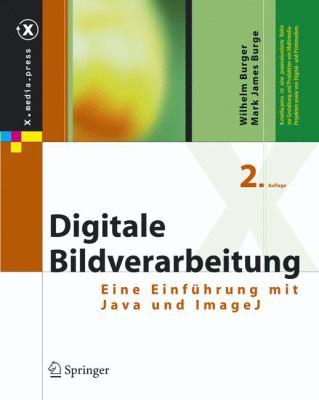 Digitale Bildverarbeitung: Eine Algorithmische Einfuhrung Mit Java (2., Berarb. Aufl.) 9783540309406