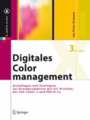 Digitales Colormanagement: Grundlagen Und Strategien Zur Druckproduktion Mit ICC-Profilen, der ISO 12647-2 Und PDF/X-1a 9783540209690