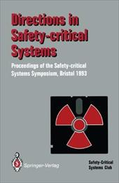 Directions in Safety-Critical Systems: Proceedings of the First Safety-Critical Systems Symposium, the Watershed Media Centre, Bri 12313671