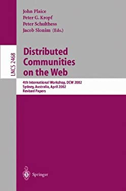 Distributed Communities on the Web: 4th International Workshop, Dcw 2002 Sydney, Australia, April 3-5, 2002, Revised Papers 9783540003014