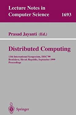 Distributed Computing: 13th International Symposium, Disc'99, Bratislava, Slovak Republic, September 27-29, 1999, Proceedings 9783540665311