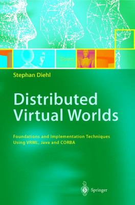 Distributed Virtual Worlds: Foundations and Implementation Techniques Using VRML, Java, and CORBA 9783540676249