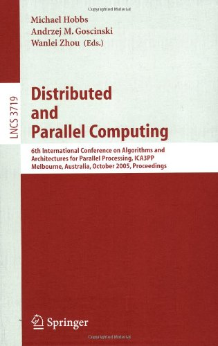 Distributed and Parallel Computing: 6th International Conference on Algorithms and Architectures for Parallel Processing, Ica3pp, Melbourne, Australia 9783540292357