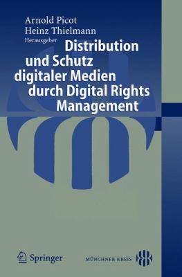 Distribution Und Schutz Digitaler Medien Durch Digital Rights Management 9783540238447