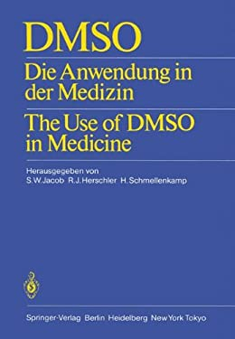 Dmso: Die Anwendung in Der Medizin the Use of Dmso in Medicine 9783540153511