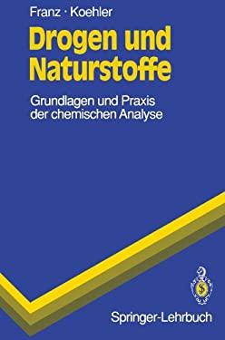 Drogen Und Naturstoffe: Grundlagen Und Praxis Der Chemischen Analyse 9783540552857