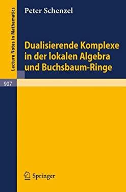 Dualisierende Komplexe in Der Lokalen Algebra Und Buchsbaum-Ringe 9783540111870