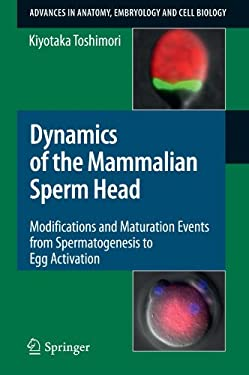 Dynamics of the Mammalian Sperm Head: Modifications and Maturation Events from Spermatogenesis to Egg Activation 9783540899785