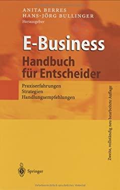 E-Business - Handbuch F R Entscheider: Praxiserfahrungen, Strategien, Handlungsempfehlungen 9783540432630