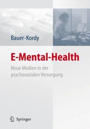 E-Mental-Health: Neue Medien in Der Psychosozialen Versorgung 9783540757351