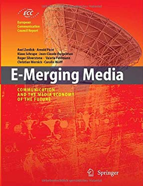 E-Merging Media: Communication and the Media Economy of the Future 9783540231387
