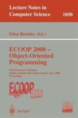 Ecoop 2000 - Object-Oriented Programming: 14th European Conference Sophia Antipolis and Cannes, France, June 12-16, 2000 Proceedings 9783540676607