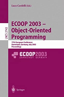 Ecoop 2003 - Object-Oriented Programming: 17th European Conference, Darmstadt, Germany, July 21-25, 2003. Proceedings 9783540405313