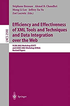 Efficiency and Effectiveness of XML Tools and Techniques and Data Integration Over the Web: Vldb 2002 Workshop Eextt and Caise 2002 Workshop Dtweb. Re 9783540007364