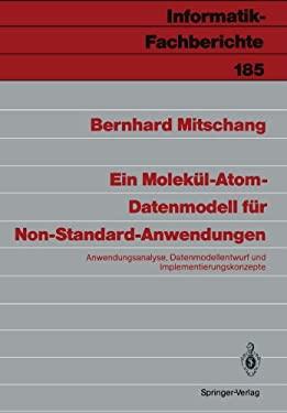 Ein Molek L-Atom-Datenmodell F R Non-Standard-Anwendungen: Anwendungsanalyse, Datenmodell-Entwurf Und Implementierungskonzepte 9783540503460