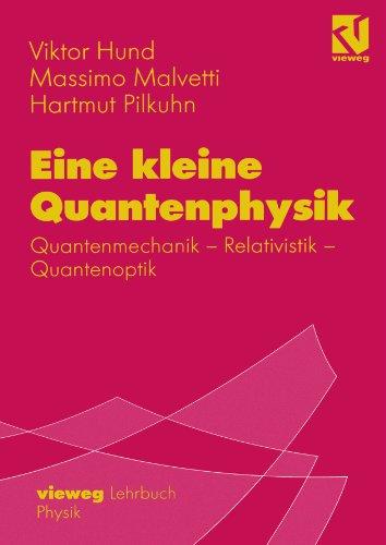 Eine Kleine Quantenphysik: Quantenmechanik - Relativistik - Quantenoptik 9783540415305
