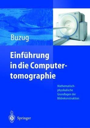 Einf Hrung in Die Computertomographie: Mathematisch-Physikalische Grundlagen Der Bildrekonstruktion 9783540208082