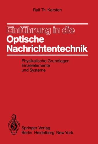 Einf Hrung in Die Optische Nachrichtentechnik: Physikalische Grundlagen, Einzelelemente Und Systeme 9783540119234
