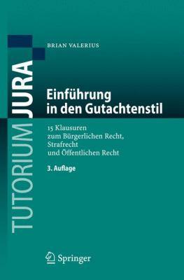 Einf Hrung in Den Gutachtenstil: 15 Klausuren Zum B Rgerlichen Recht, Strafrecht Und Ffentlichen Recht 9783540886440