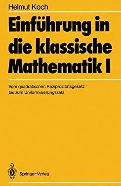 Einfa1/4hrung in Die Klassische Mathematik I: Vom Quadratischen Reziprozitatsgesetz Bis Zum Uniformisierungssatz 9783540166658