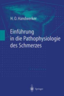 Einfa1/4hrung in Die Pathophysiologie Des Schmerzes 9783540627982