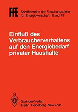 Einflu Des Verbraucherverhaltens Auf Den Energiebedarf Privater Haushalte: Vortr GE Der Tagung in M Nchen Am 16. Oktober 1981 9783540112884