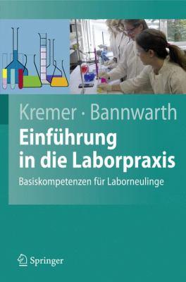 Einfuhrung In die Laborpraxis: Basiskompetenzen Fur Laborneulinge 9783540851776
