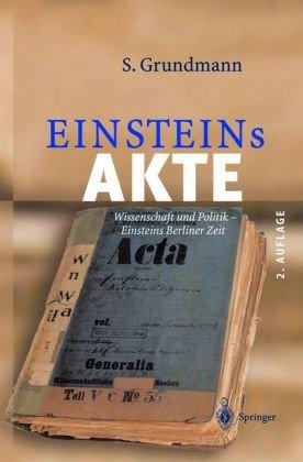 Einsteins Akte: Wissenschaft Und Politik - Einsteins Berliner Zeit 9783540206996
