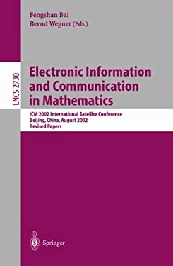 Electronic Information and Communication in Mathematics: ICM 2002 International Satellite Conference, Beijing, China, August 29-31, 2002, Revised Pape 9783540406891