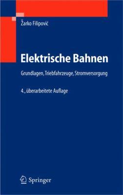 Elektrische Bahnen: Grundlagen, Triebfahrzeuge, Stromversorgung 9783540213109