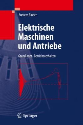 Elektrische Maschinen Und Antriebe: Grundlagen, Betriebsverhalten 9783540718499