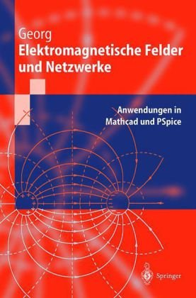 Elektromagnetische Felder Und Netzwerke: Anwendungen in MathCAD Und PSPICE 9783540655879