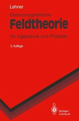 Elektromagnetische Feldtheorie: Fur Ingenieure Und Physiker (3., Korr. Aufl.) 9783540603733