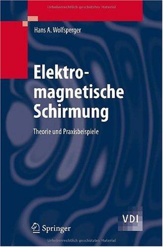 Elektromagnetische Schirmung: Theorie Und Praxisbeispiele 9783540769125