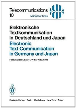 Elektronische Textkommunikation in Deutschland Und Japan / Electronic Text Communication in Germany and Japan: Konzepte, Anwendungen, Soziale Wirkunge 9783540136477