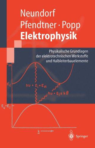 Elektrophysik: Physikalische Grundlagen Der Elektrotechnischen Werkstoffe Und Halbleiterbauelemente 9783540629962